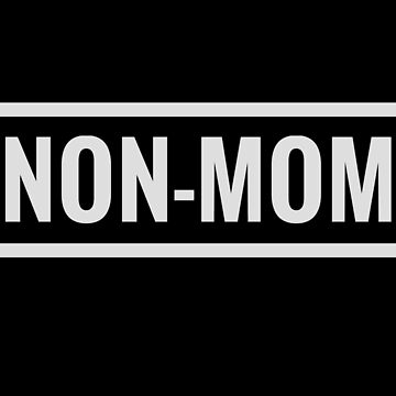 Non-Mom for Childfree by Choice Women  (Design Day 24) by TNTs