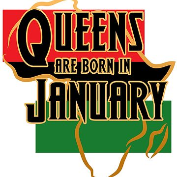 Birthday Queens Are Born In January by magiktees