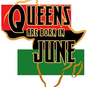 Birthday Queens Are Born In June by magiktees
