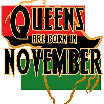 Birthday Queens Are Born In November by magiktees