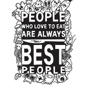 People, who love to eat are always the best people, funny quote, funny food gift, funny Short-Sleeve Unisex T-Shirt by byzmo