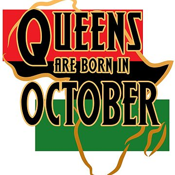 Birthday Queens Are Born In October by magiktees