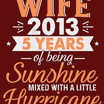 Wife Since 2013, 5 Years of Being Sunshine Mixed With a Little Hurricane by FiftyStyle