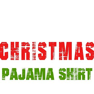 This Is My Christmas Pajama Shirt Funny Christmas T Shirts by kelvil