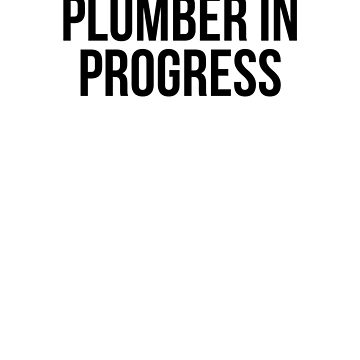 Plumber In Progress by dealzillas