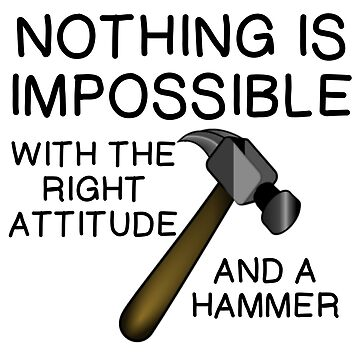RIGHT ATTITUDE AND HAMMER by CalliopeSt