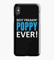 Best Freakin' Poppy Ever! iPhone Case/Skin