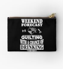 Weekend Forecast Quilting With A Chance Of Drinking T-Shirt Studio Pouch