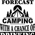 Weekend Forecast Camping With A Chance Of Drinking T-Shirt by wantneedlove