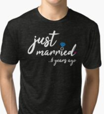 6th Wedding Anniversary Gifts - Just Married 6 Years Tri-blend T-Shirt