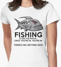 Fishing is like the mafia. Once you're in, you're in. There's no getting out! T-Shirt Women's Fitted T-Shirt