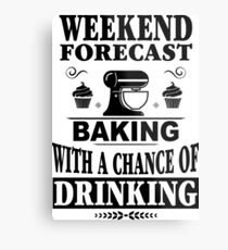 Weekend Forecast Baking With A Chance Of Drinking T-Shirt Metal Print