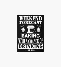 Weekend Forecast Baking With A Chance Of Drinking T-Shirt Art Board