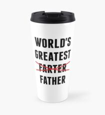World's Greatest Farter - I Mean Father Travel Mug