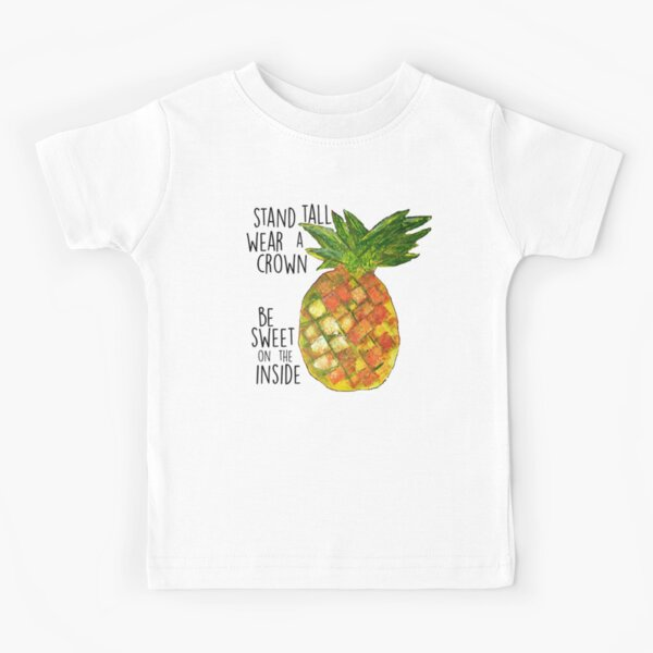 Pineapple - Stand Tall and Wear a Crown Kids T-Shirt