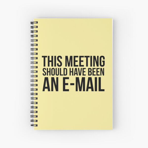 This meeting should have been an e-mail Spiral Notebook
