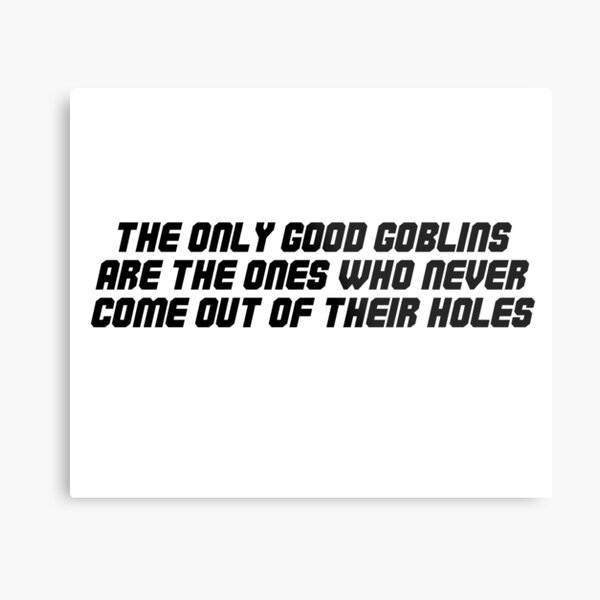 Goblin Slayer 'Never come out of their holes' Quote Metal Print