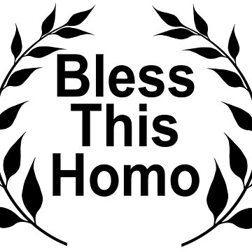 Bless this homo by christopper