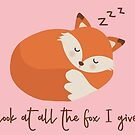 Look At All The Fox I Give by holbytv