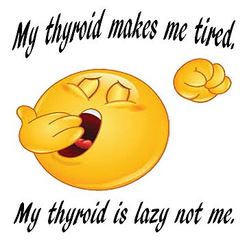 My thyroid makes me tired by panzerfreeman