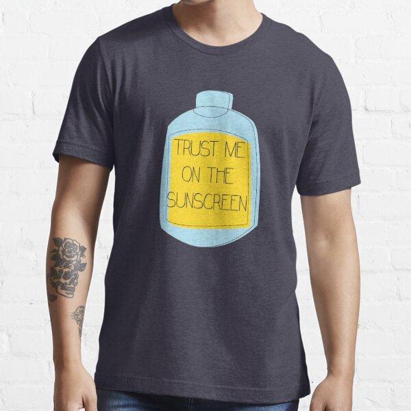 Trust me on the sunscreen - Baz Luhrmann. A hopeful, inspirational message! Essential T-Shirt
