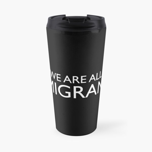 We Are All Immigrants Travel Mug