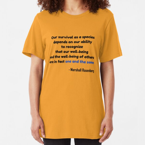Our survival as a species depends on our ability to recognize that our well-being and the well-being of others are in fact one and the same Slim Fit T-Shirt