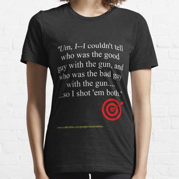 """""""...SO, I SHOT EM BOTH!"""" Essential T-Shirt"""