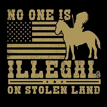 Abolish ICE - No one Is Illegal on Stolen Land  by everydayjane