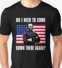 Need to Come Down There Again   Funny General Sherman Graphic Slim Fit T-Shirt