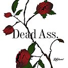 """Dead Ass""!?! by KLCreative"