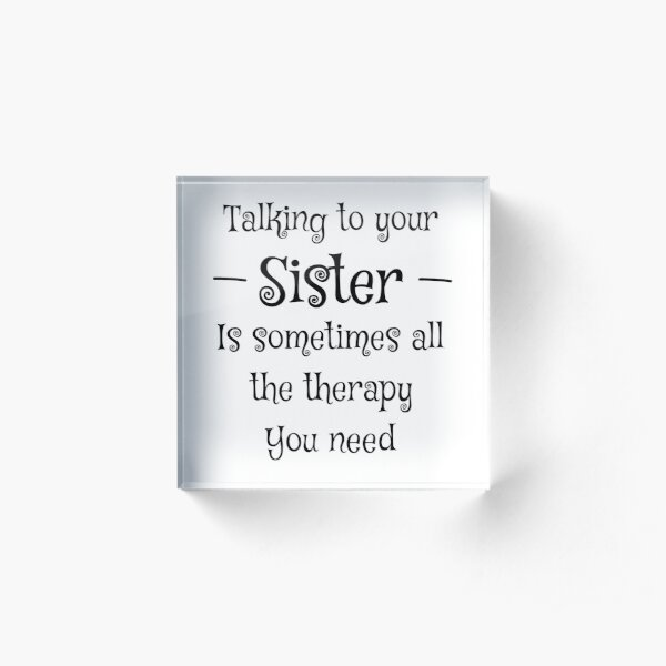 Talking To Your Sister Is Sometimes All The Therapy You Need Shirt - Best Sister tshirt - Little Sister Shirt - Big Sister Shirt Acrylic Block