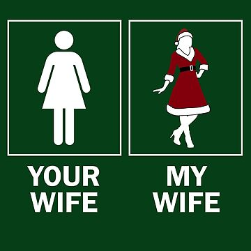 Your Wife My Wife Christmas Design For Husband by bev100