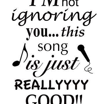 I am not ignoring you this song is just really good by musicdjc