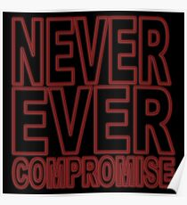Never Ever Compromise Poster