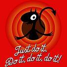 Do it, do it, do it. by D4N13L