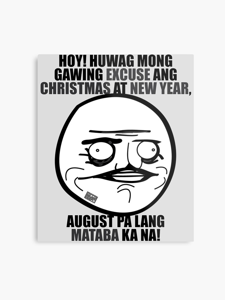 Christmas Memes Philippines.Funny Pinoy Hugot Meme Excuse Fat Christmas New Year Metal Print