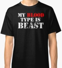 My Blood Type is Beast- Wolf Werewolf Gym Classic T-Shirt