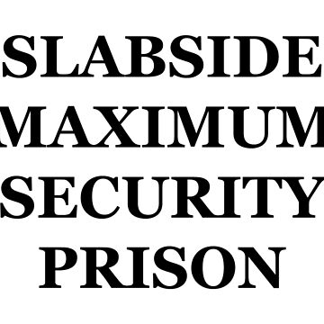 Slabside Maximum Security Prison (Small Font) by FangirlFuel