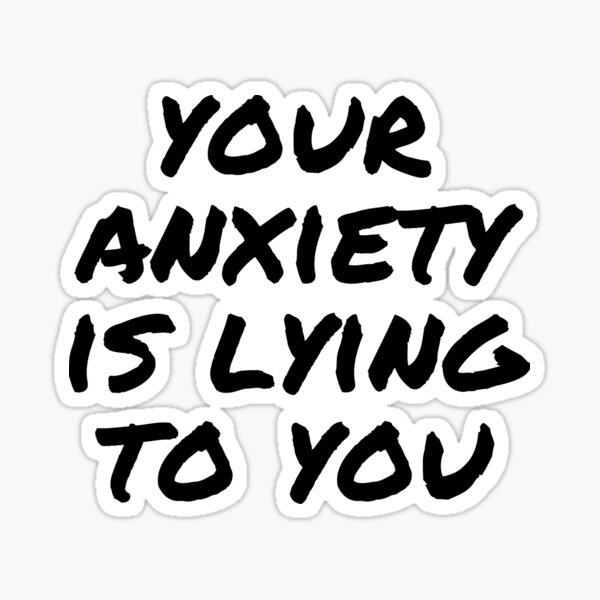 Your Anxiety is Lying to You- Mental Health Awareness Quote Sticker