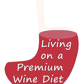 Living on a Premium Wine Diet by ezcreative