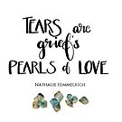 Tears Are Griefs Pearls of Love by Nathalie Himmelrich