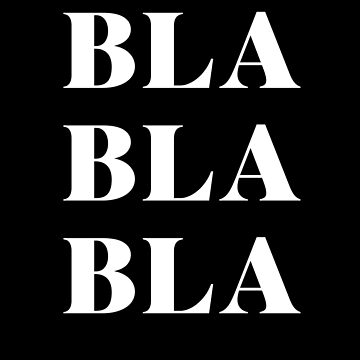 Bla Bla Bla by with-care