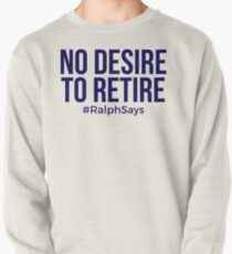 No Desire to Retire #RalphSays - Love What You Do - Keep Working Like Ralph Pullover