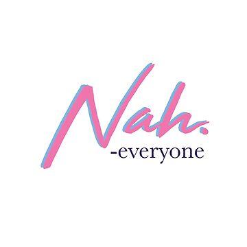 Nah - Everyone by TaylorBrew