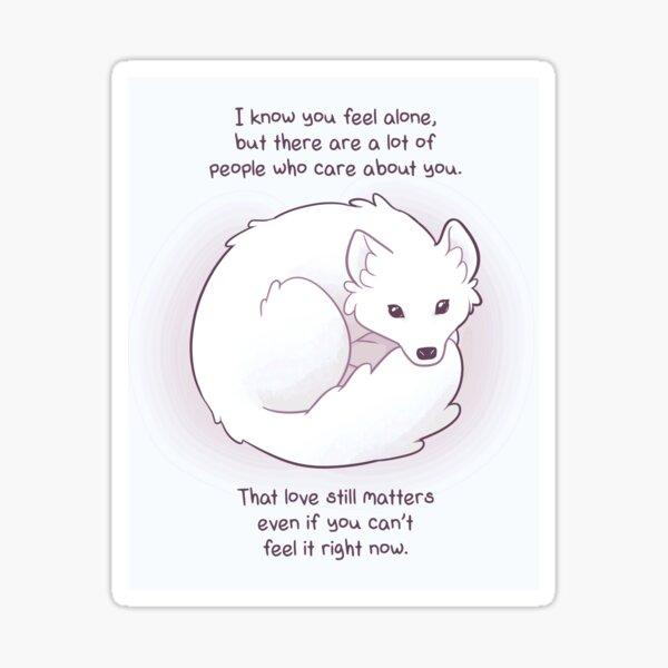 """I Know You Feel Alone"" Arctic Fox Sticker"