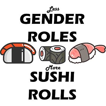 Less Gender Roles More Sushi Rolls by cir8