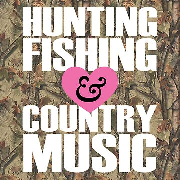Hunting Fishing & Country Music For Country Girls by ThreadsNouveau