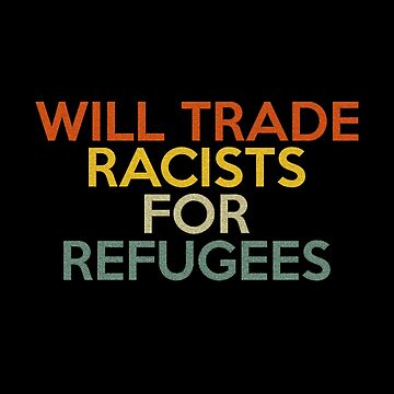 Vintage Retro Shirt Will Trade Racists For Refugees by SamDesigner