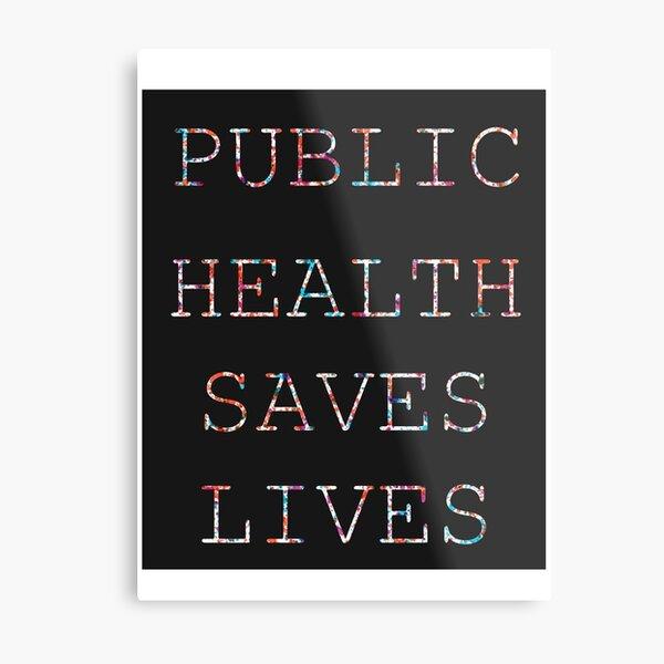 Public Health Saves Lives Metal Print